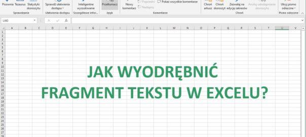 Excel - jak wyodrębnić fragment tekstu?